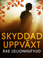 Skyddad uppväxt - Åke Leijonhufvud