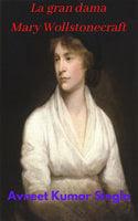 La gran dama Mary Wollstonecraft - Avneet Kumar Singla