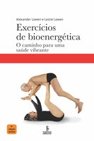 Exercícios de bioenergética - Alexander Lowen, Leslie Lowen