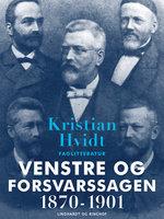 Venstre og Forsvarssagen 1870-1901 - Kristian Hvidt