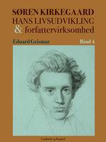 Søren Kierkegaard. Hans livsudvikling og forfattervirksomhed. Bind 4 - Eduard Geismar
