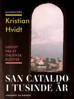 San Cataldo i tusinde år. Udsigt fra et italiensk kloster - Kristian Hvidt