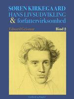 Søren Kierkegaard. Hans livsudvikling og forfattervirksomhed. Bind 2 - Eduard Geismar