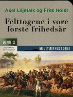 Felttogene i vore første frihedsår. Bind 2 - Axel Liljefalk, Frits Holst