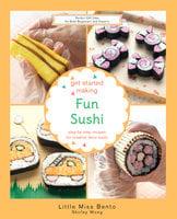 Get Started Making Fun Sushi - Shirley Wong