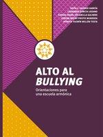 Alto al bullying - Leonardo García Lozano, Sofía Josefina Valerio García, Karem Isabel Escamilla Galindo, Karla Noemí Prieto Mendoza, Mónica Noemí Millán Testa