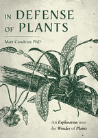 In Defense of Plants: An Exploration into the Wonder of Plants - Matt Candeias
