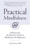 Practical Mindfulness: A Physician's No-Nonsense Guide to Meditation for Beginners (Mindfulness Can Be Learned) - Greg Sazima