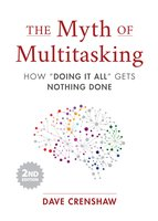 """The Myth of Multitasking, Second Edition: How """"Doing It All"""" Gets Nothing Done - Dave Crenshaw"""