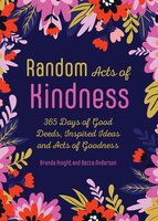 Random Acts of Kindness: 365 Days of Good Deeds, Inspired Ideas and Acts of Goodness - Becca Anderson, Brenda Knight