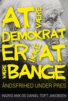 At være demokrat er ikke at være bange - Ingrid Ank, Daniel Toft Jakobsen