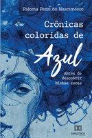 Crônicas coloridas de azul - Paloma Pezzi do Nascimento