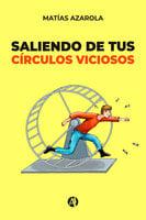 Saliendo de tus círculos viciosos - Matías Azarola