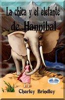 La Chica Y El Elefante De Hannibal - Charley Brindley