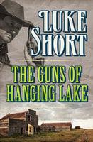 The Guns of Hanging Lake - Luke Short
