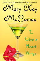 To Give a Heart Wings - Mary Kay McComas