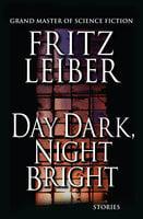 Day Dark, Night Bright - Fritz Leiber