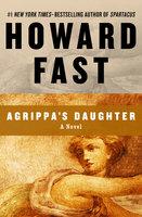 Agrippa's Daughter - Howard Fast