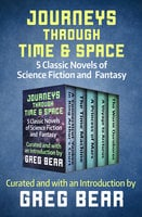Journeys Through Time & Space - H.G. Wells, Edgar Rice Burroughs, Mark Twain, E.R. Eddison, David Lindsay, Greg Bear