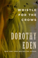 Whistle for the Crows - Dorothy Eden