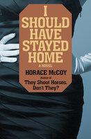 I Should Have Stayed Home - Horace McCoy