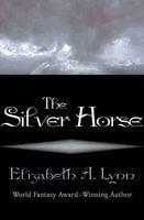 The Silver Horse - Elizabeth A. Lynn