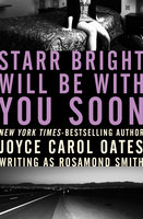 Starr Bright Will Be with You Soon - Joyce Carol Oates
