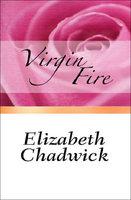 Virgin Fire - Elizabeth Chadwick
