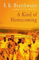 A Kind of Homecoming - E.R. Braithwaite