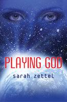 Playing God - Sarah Zettel