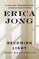Becoming Light - Erica Jong