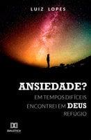 Ansiedade? - Luiz Lopes