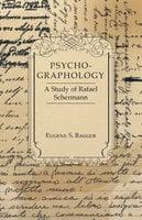 Psycho-Graphology - A Study of Rafael Scbermann - Eugene S. Bagger
