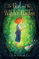The Girl and the Witch's Garden - Erin Bowman