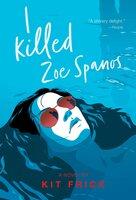 I Killed Zoe Spanos - Kit Frick