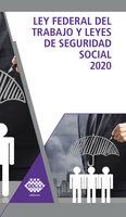 Ley Federal del Trabajo y Leyes de Seguridad Social 2020 - Raymundo Fol Olguín, José Chávez Pérez