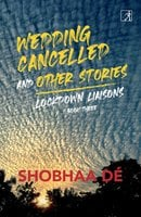 Lockdown Liaisons: Book 3: Wedding Cancelled and Other Stories - Shobhaa De