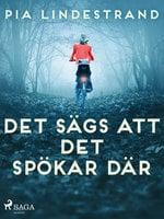 Det sägs att det spökar där - Pia Lindestrand