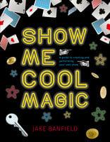 Show Me Cool Magic - Jake Banfield