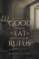 Good Things to Eat As Suggested by Rufus - Rufus Estes