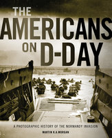 The Americans on D-Day - Martin Morgan