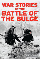War Stories of the Battle of the Bulge - James Brown, Michael Green
