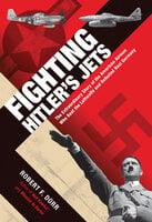 Fighting Hitler's Jets - Robert F. Dorr