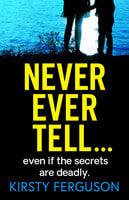 Never Ever Tell - Kirsty Ferguson