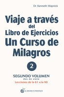 Viaje a través del libro de ejercicios de Un Curso de Milagros. Volumen 2 - Kenneth Wapnick