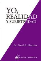 Yo, realidad y subjetividad - David R. Hawkins