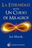 La eternidad según Un Curso de Milagros - Jon Mundy