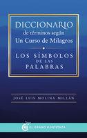 Diccionario de términos según Un Curso de Milagros - José Luis Molina Millán