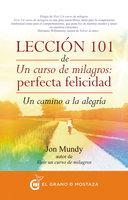 Lección 101 de Un curso de milagros: Perfecta Felicidad - Jon Mundy