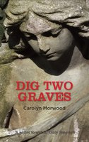 Dig Two Graves - Carolyn Morwood